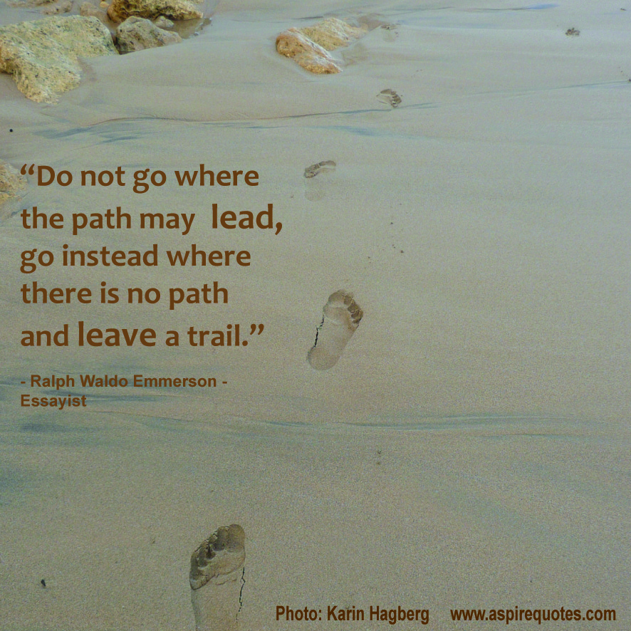 Make Your Own Path And Leave A Trail